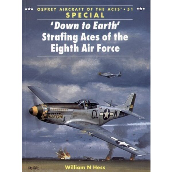 'Down To Earth' Strafing Aces Of The 8th Air Force. (Osprey Aces Series)