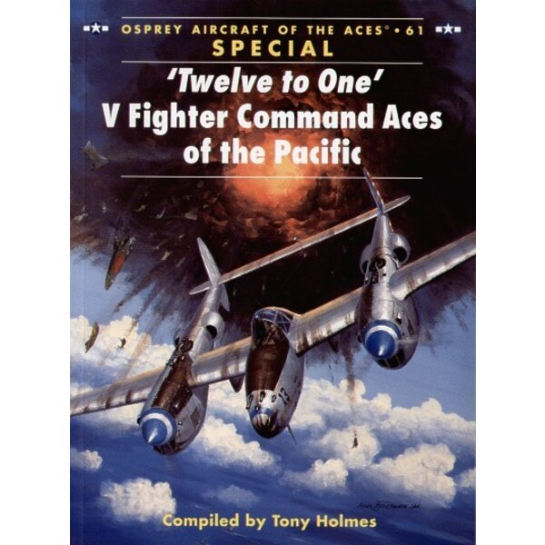 """Twelve To One"""" V Fighter Command Aces of the Pacific (Aces Series) Compiled par Tony Holmes. (Osprey Aces Series) """""""