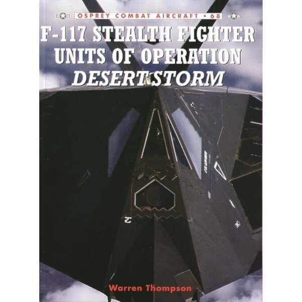 Lockheed F-117A Stealth Fighter Units of Operation Desert Storm. (Osprey Combat Series)