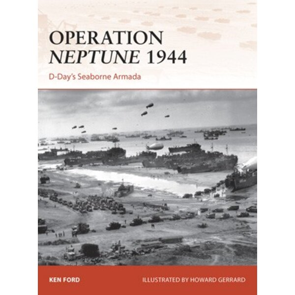 Operation Neptune 1944. D -Days Seaborne Armada by Ken Ford. Illustrated by Howard Gerrard